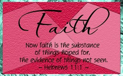 The Bible defines faith as: Now faith is the substance of things hoped for, the evidence of things not seen. (Hebrews 11:1 KJV)