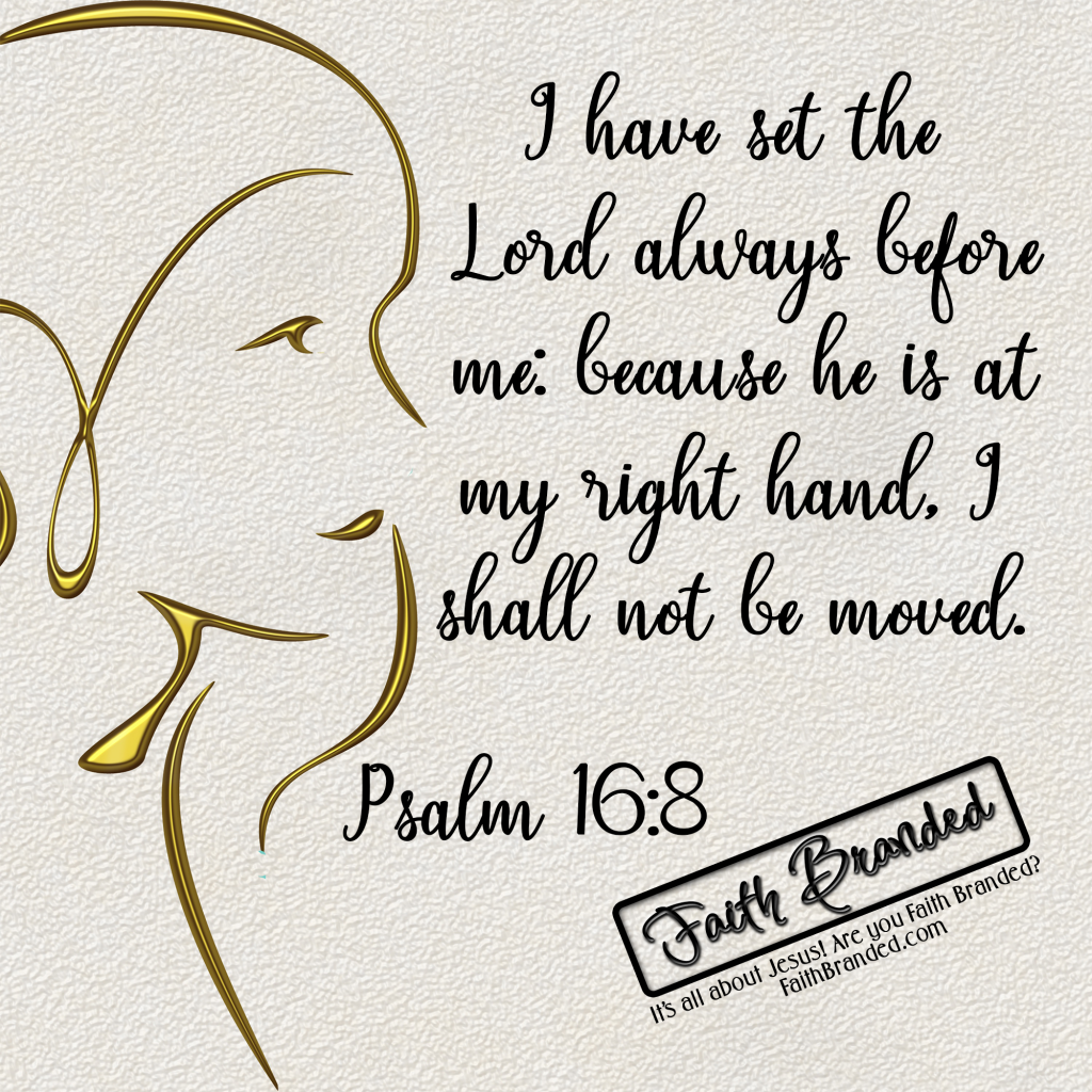 Psalm 16:8 - Faith Branded